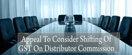 Appeal To Consider Shifting Of GST On Distributor Commission