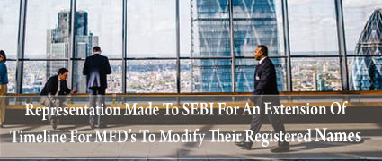 Representation Made To SEBI For An Extension Of Timeline For MFD's To Modify Their Registered Names
